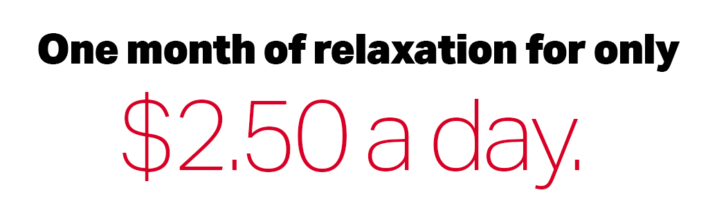 One month of relaxation for just $2.50 per day